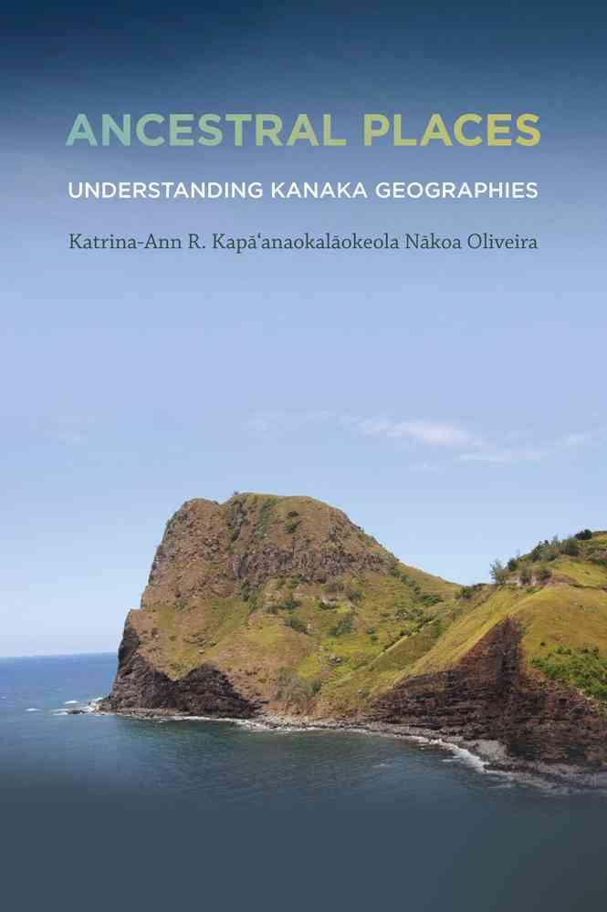 Ancestral Places By Oliveira, Katrina-ann R. Kapa'anaokalaokeola Nakoa